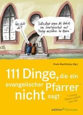 111 Dinge, die ein evangelischer Pfarrer nicht sagt (und eine Pfarrerin natürlich auch nicht) - Mit Cartoons von Klaus Stuttmann