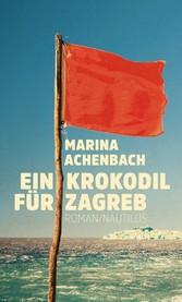 Ein Krokodil für Zagreb - Marina Achenbach