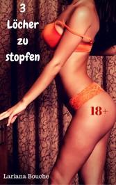 3 Löcher zu stopfen - Hardcore Erotik