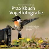 Praxisbuch Vogelfotografie - Wie perfekte Fotos...