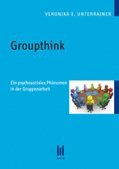 Groupthink - Ein psychosoziales Phänomen in der...