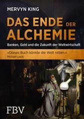 Das Ende der Alchemie - Banken, Geld und die Zu...