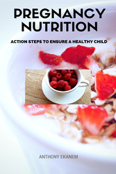 Pregnancy Nutrition - Action Steps to Ensure a Healthy Child