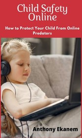 Child Safety Online - How to Protect Your Child...