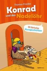 Konrad und das Nadelöhr - 18 tierische Kurzgesc...