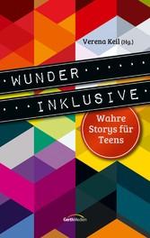 Wunder inklusive - Wahre Storys für Teens.