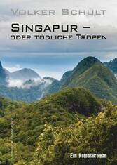 Singapur - oder tödliche Tropen - Ein Kolonialr...