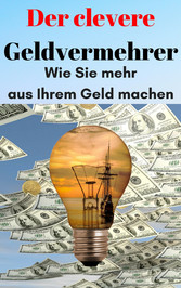 Der clevere Geldvermehrer - Wie Sie mehr aus Ih...