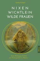 Nixen, Wichtlein, Wilde Frauen - Eine Kulturges...