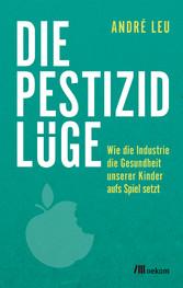 Die Pestizidlüge - Wie die Industrie die Gesund...
