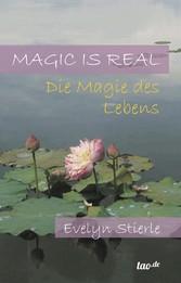 Magic is real - Die Magie des Lebens