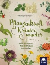 Pflanzenkraft und Kräuterwunder - Mit 12 bekann...