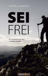 Sei frei - Die Anleitung zum Leben in Freiheit ...