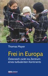 Frei in Europa - Österreich rückt ins Zentrum eines turbulenten Kontinents