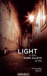 LIGHT in the DARK ALLEYS of life - A True Story