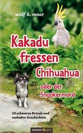Kakadu fressen Chihuahua - oder der Snookermord...