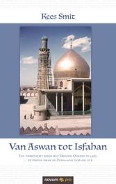 Van Aswan tot Isfahan - Een trektocht door het ...