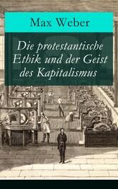 Die protestantische Ethik und der Geist des Kapitalismus - Vollständige Ausgabe