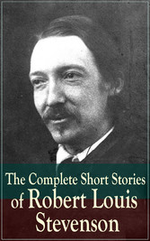 The Complete Short Stories of Robert Louis Stev...