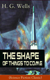 The Shape of Things To Come (Science Fiction Cl...