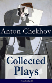 Collected Plays of Anton Chekhov (Unabridged): 12 Plays including On the High Road, Swan Song, Ivanoff, The Anniversary, The Proposal, The Wedding, The Bear, The Seagull, A Reluctant Hero, Uncle Vanya, The Three Sisters and The Cherry Orchard