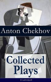 Collected Plays of Anton Chekhov (Unabridged): ...