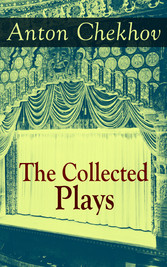 The Collected Plays of Anton Chekhov - 12 Plays including On the High Road, Swan Song, Ivanoff, The Anniversary, The Proposal, The Wedding, The Bear, The Seagull, A Reluctant Hero, Uncle Vanya, The Three Sisters and The Cherry Orchard