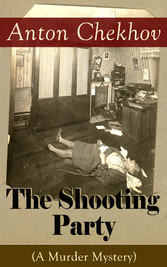 The Shooting Party (A Murder Mystery) - Intriguing thriller by one of the greatest Russian author and playwright of Uncle Vanya, The Cherry Orchard, The Three Sisters and The Seagull
