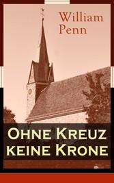 Ohne Kreuz keine Krone - Vollständige deutsche Ausgabe - Eine Abhandlung über die Eigenschaft und Wirkung des heiligen Kreuzes Christi