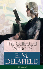The Collected Works of E. M. Delafield (Illustr...