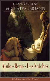 Atala - René - Les Natchez (Lédition intégrale ...