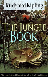 The Jungle Book (With the Original Illustrations by John Lockwood Kipling) - Classic of childrens literature from one of the most popular writers in England, known for Kim, Just So Stories, Captain Courageous, Stalky & Co, Plain Tales from the Hills
