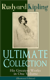 ULTIMATE Collection of Rudyard Kipling: His Greatest Works in One Volume (Illustrated Edition) - The Jungle Book, The Man Who Would Be King, Just So Stories, Kim, The Light That Failed, Captain Courageous, Plain Tales from the Hills