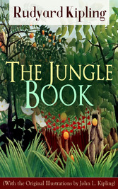 The Jungle Book (With the Original Illustrations by John L. Kipling): Classic of childrens literature from one of the most popular writers in England, known for Kim, Just So Stories, Captain Courageous, Stalky & Co, Plain Tales from the Hills, Soldi