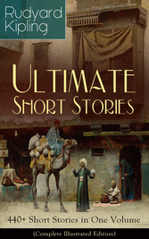 Rudyard Kipling Ultimate Short Story Collection: 440+ Short Stories in One Volume (Complete Illustrated Edition) - Plain Tales from the Hills, Soldiers Three, The Jungle Book, The Phantom Rickshaw and Other Ghost Stories, Land and Sea Tales, The Ey
