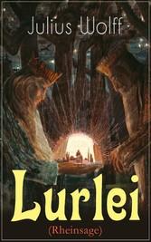 Lurlei (Rheinsage) - Vollständige Ausgabe - Ein Romanze des Autors von Der Rattenfänger von Hameln, Till Eulenspiegel redivivus und Der fliegende Holländer