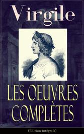 Les Oeuvres Complètes de Virgile (Édition intégrale) - Bucoliques + Géorgiques + LÉnéide + Biographie