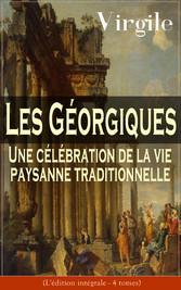 Les Géorgiques: Une célébration de la vie paysanne traditionnelle (Lédition intégrale - 4 tomes) - Le chef-d?uvre de la littérature latine