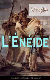 LÉnéide (Édition intégrale - 12 tomes) - La plus célèbre épopée latine - Les épreuves et les aventures du Troyen Énée, ancêtre mythique du peuple romain, après la Guerre de Troie