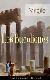 Les Bucoliques (Lédition intégrale - 10 tomes) - L?uvre pastorale la plus célèbre de lAntiquité