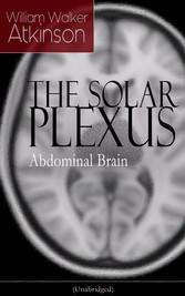 THE SOLAR PLEXUS - Abdominal Brain - From the A...