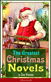 The Greatest Christmas Novels in One Volume (Illustrated) - Life and Adventures of Santa Claus, The Romance of a Christmas Card, The Little City of Hope, The Wonderful Life, Little Women, Anne of Green Gables, Little Lord Fauntleroy, Peter Pan...