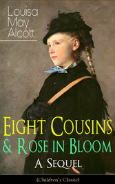 Eight Cousins & Rose in Bloom - A Sequel (Childrens Classic) - A Story of Rose Campbell
