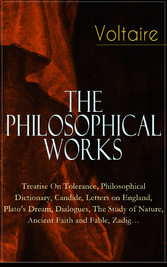 Voltaire - The Philosophical Works: Treatise On...