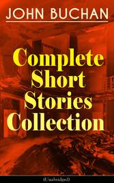 JOHN BUCHAN - Complete Short Stories Collection...