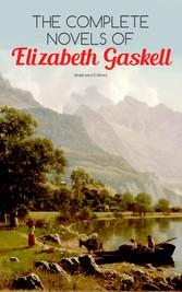 The Complete Novels of Elizabeth Gaskell (Illus...