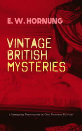 VINTAGE BRITISH MYSTERIES - 6 Intriguing Brainteasers in One Premium Edition - The Shadow of the Rope, The Camera Fiend, Dead Men Tell No Tales, Witching Hill, Stingaree, At the Pistols Point & The Shadow of a Man (Thriller Classics Series)