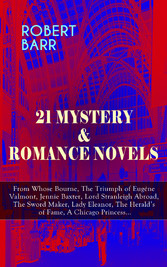 21 MYSTERY & ROMANCE NOVELS: From Whose Bourne, The Triumph of Eugéne Valmont, Jennie Baxter, Lord Stranleigh Abroad, The Sword Maker, Lady Eleanor, The Heralds of Fame, A Chicago Princess...