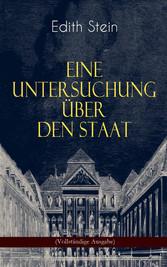 Eine Untersuchung über den Staat (Vollständige Ausgabe) - Die ontische Struktur des Staates & Der Staat unter Wertgesichtspunkten