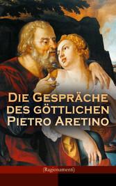 Die Gespräche des göttlichen Pietro Aretino (Ra...